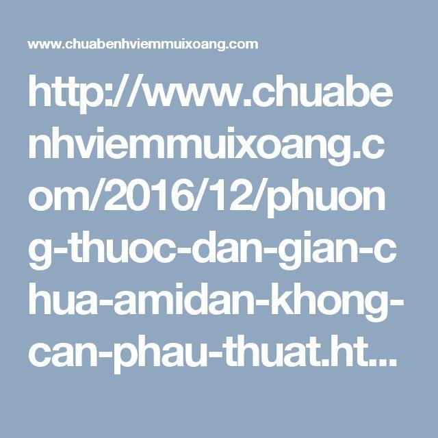 http://www.chuabenhviemmuixoang.com/2016/12/phuong-thuoc-dan-gian-chua-amidan-khong-can-phau-thuat.html