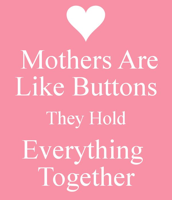 Mothers Are Like Buttons They Hold Everything  Together