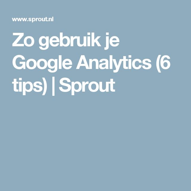 Zo gebruik je Google Analytics (6 tips) | Sprout
