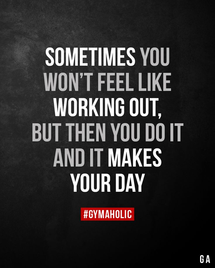 Sometimes you won't feel like working out,