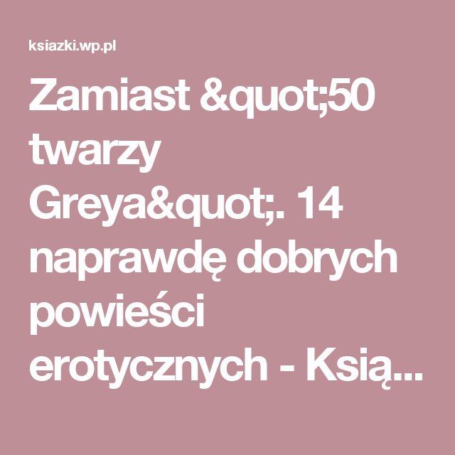 """Zamiast """"50 twarzy Greya"""". 14 naprawdę dobrych powieści erotycznych - Książki - WP.PL"""