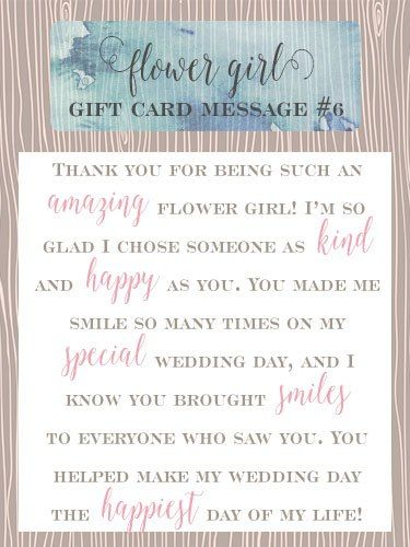 Flower Girl Gift Card Message Idea #6 - Thank you for being such an amazing flower girl! I'm so glad I chose someone as kind and happy as you.…