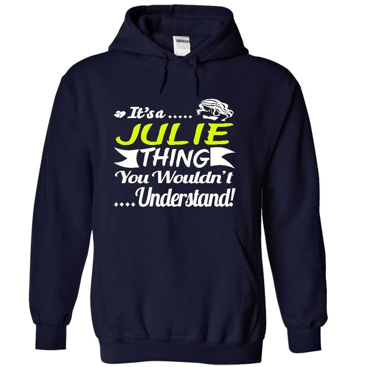 Its a JULIE Thing ⊹ Wouldnt Understand - T Shirt,  ⃝ Hoodie, Hoodies, Year,Name, BirthdaIts a JULIE Thing Wouldnt Understand - T Shirt, Hoodie, Hoodies, Year,Name, BirthdayIts a JULIE Thing Wouldnt Understand - T Shirt, Hoodie, Hoodies, Year,Name, Birthday