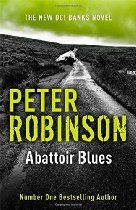 Abattoir Blues: The 22nd DCI Banks Mystery (Inspector Banks 22) By Peter Robinson - BANKS IS BACK - AND THE HUNT IS ON.  When two boys vanish under mysterious circumstances, the local community is filled with unease. Then a bloodstain is discovered in a disused World War Two hangar nearby, and a caravan belonging to one of the youths is burned to the ground. Things quickly become much more sinister.  Assigned to the case, DCI Banks and his team are baffled by the mystery laid out before…