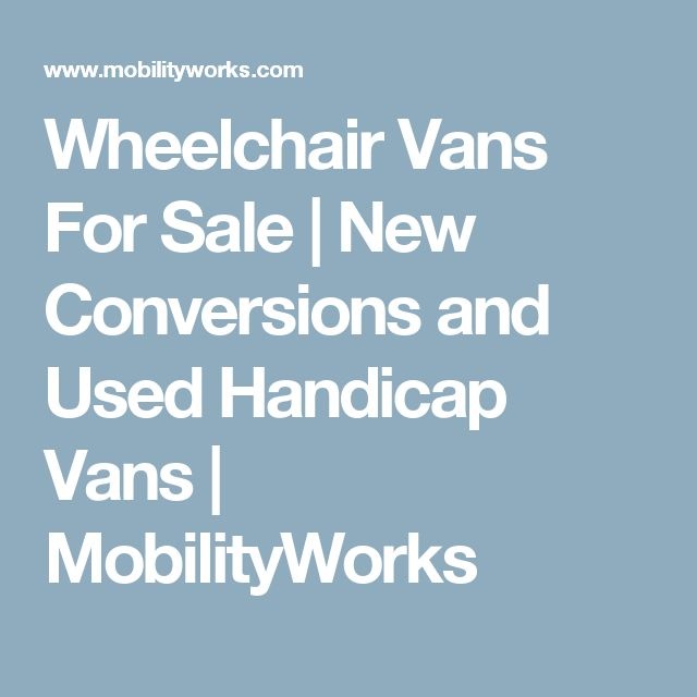 Wheelchair Vans For Sale | New Conversions and Used Handicap Vans | MobilityWorks