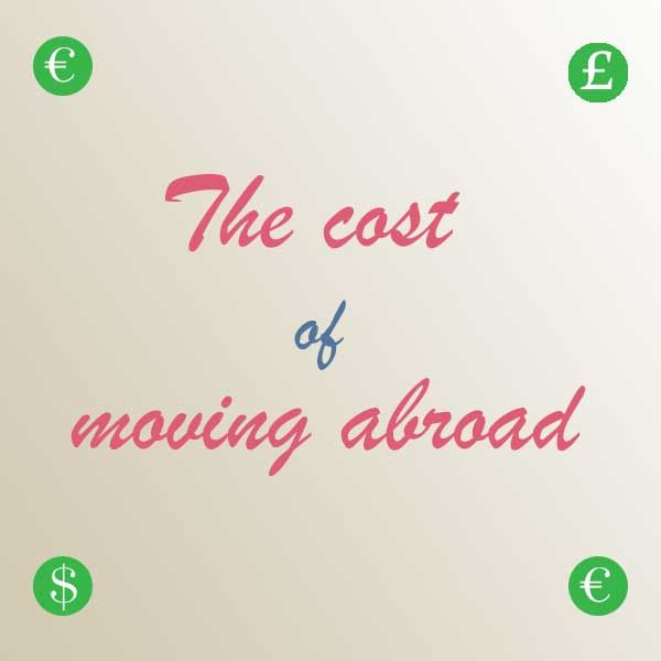 The cost of moving abroad  http://europeanmoving.co.uk/international-moving-companies-the-cost-of-moving-abroad/