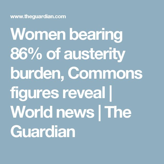 Women bearing 86% of austerity burden, Commons figures reveal | World news | The Guardian