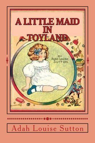 A Little Maid in Toyland by Adah Louise Sutton http://www.amazon.com/dp/1533577579/ref=cm_sw_r_pi_dp_q0guxb15MNJD0