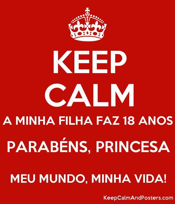 KEEP CALM A MINHA FILHA FAZ 18 ANOS PARABÉNS, PRINCESA MEU MUNDO, MINHA VIDA! Poster