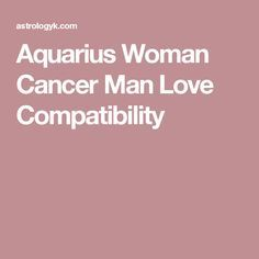 Aquarius woman dating cancer man