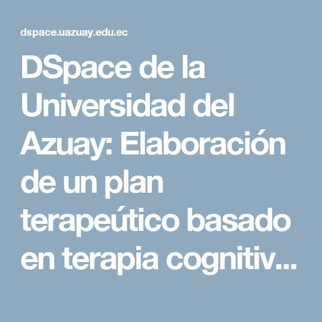 DSpace de la Universidad del Azuay: Elaboración de un plan terapeútico basado en terapia cognitivo conductual de urgencias breve de beck en paciente oncológico depresión mayor
