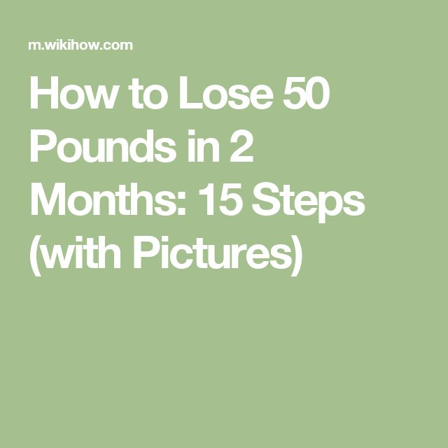 How to Lose 50 Pounds in 2 Months: 15 Steps (with Pictures)