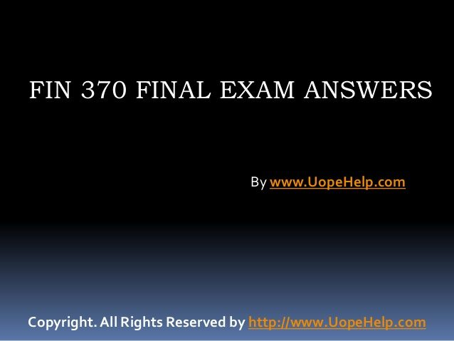 The complete solved FIN 370 Final Exam question, answers available at the www.UOPeHelp.com helps you to get a guideline about the financial market.