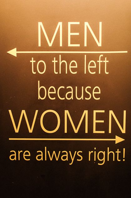 Bathroom Sign: Men to the left, because women are always right!