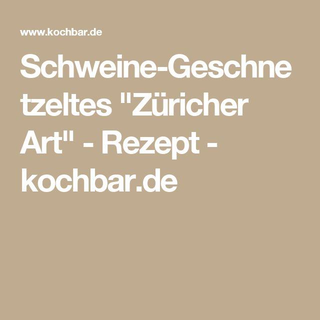 """Schweine-Geschnetzeltes """"Züricher Art"""" - Rezept - kochbar.de"""