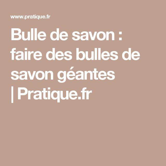 Bulle de savon : faire des bulles de savon géantes |Pratique.fr