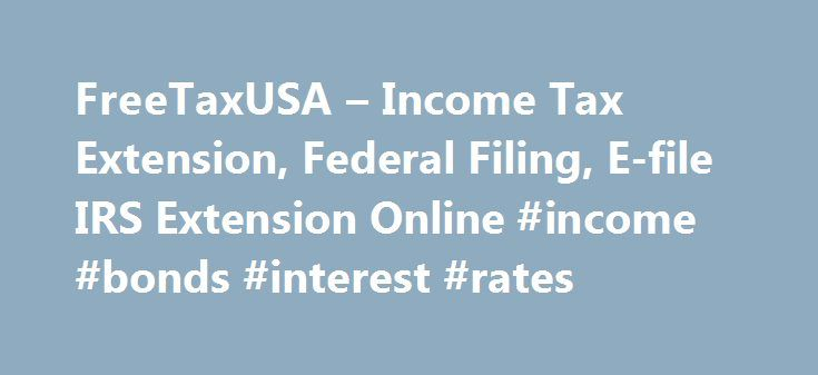 FreeTaxUSA – Income Tax Extension, Federal Filing, E-file IRS Extension Online #income #bonds #interest #rates http://incom.remmont.com/freetaxusa-income-tax-extension-federal-filing-e-file-irs-extension-online-income-bonds-interest-rates/  #irs free filing # 100% Free Federal Tax Benefits of Filing an Extension Increase the tax return filing deadline* from April 18th to October 17th It only takes a few minutes to complete online Your tax information is saved for future reference Receive IRS…
