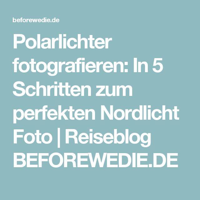 Polarlichter fotografieren: In 5 Schritten zum perfekten Nordlicht Foto | Reiseblog BEFOREWEDIE.DE