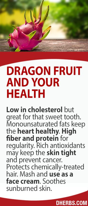 Dragon Fruit Low in cholesterol but great for that sweet tooth. Monounsaturated fats keep the heart healthy. High fiber and protein for regularity. Rich antioxidants keep the skin tight and prevent cancer Protects chemically treated hair. Mash and use as a face cream. Soothe sunburned skin.
