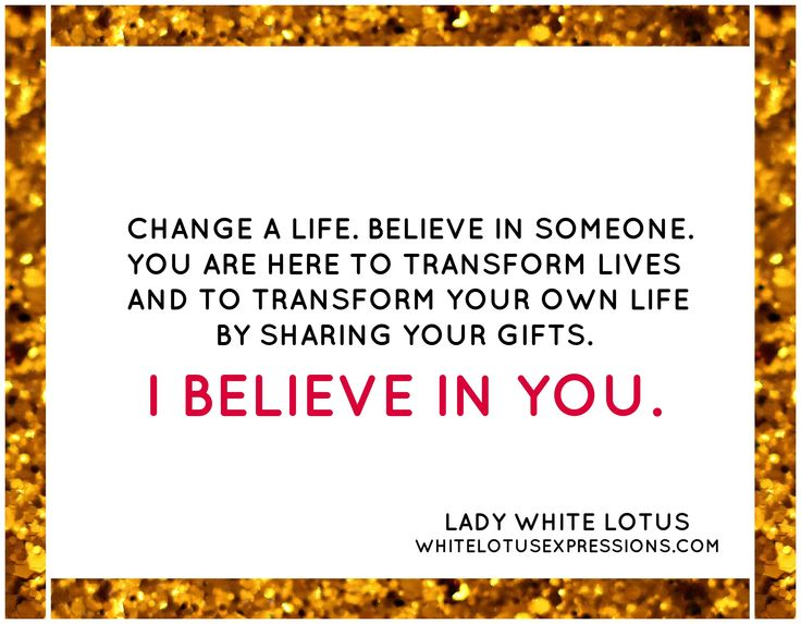 # www.whitelotusexpressions.com # LADY WHITE LOTUS # I BELIEVE IN YOU # Change a life # Share your gifts