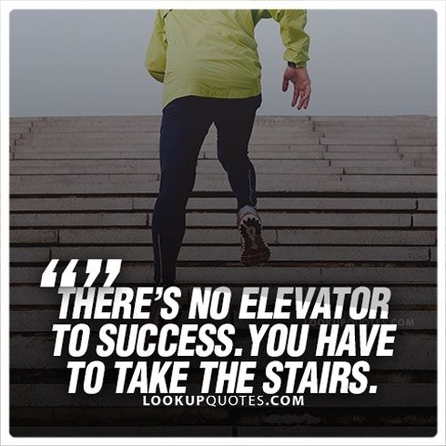 There is no elevator to #success , you have to take the stairs. #quoteoftheday