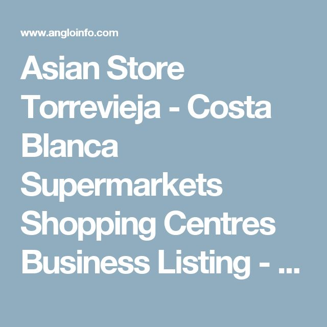 Asian Store Torrevieja - Costa Blanca Supermarkets Shopping Centres Business Listing - Angloinfo Costa Blanca