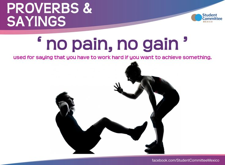 ' no pain, no gain ' PROVERBS & SAYINGS