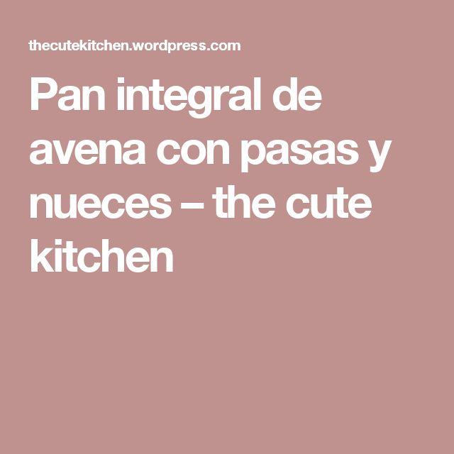 Pan integral de avena con pasas y nueces – the cute kitchen