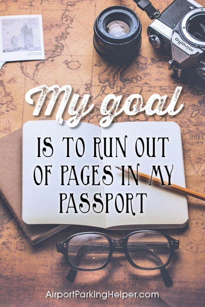 My goal is to run out of pages in my passport. Top travel quotes and travel sayings that will inspire you to plan a new adventure. Enjoy and share these quotes about travel with your friends and family, courtesy of https://airportparkinghelper.com where you'll find cheap airport parking tips, coupons and other budget travel deals. Embrace your wanderlust!