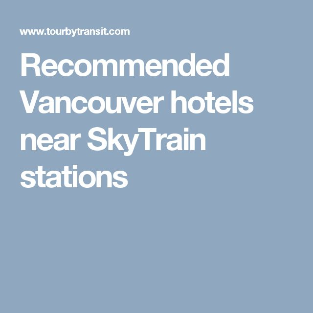 Recommended Vancouver hotels near SkyTrain stations