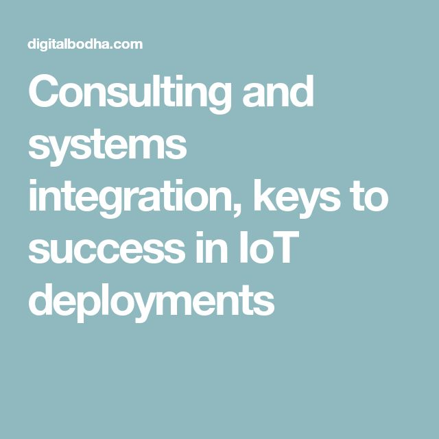 Consulting and systems integration, keys to success in IoT deployments
