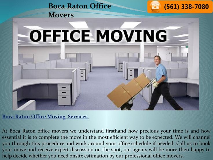 Professional boca raton office movers and packers  At boca raton office movers we understand firsthand how precious your time is and how essential it is to complete the move in the most efficient way to be expected. We will channel you through this procedure and work around your office schedule if needed. Call us to book your move and receive expert discussion on the spot, our agents will be more then happy to help decide whether you need onsite estimation by our professional office movers.