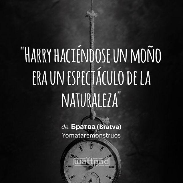 """Harry haciéndose un moño era un espectáculo de la naturaleza"" - de Братва (Bratva) (en Wattpad) https://www.wattpad.com/119278967?utm_source=ios&utm_medium=pinterest&utm_content=share_quote&%26wp_page=quote&wp_uname=xGoshx&wp_originator=z5BMFPvOFdixxBTXlRhQZIHf69GVjL33AH2owtvtyIIjQYetMHzLdkPLqraDYPhVmI11LPtW0v3Zc2ifmOsfiJ%2BxYhwYkp%2F0wc9gv6tZ9JLmduFB%2BIARpAqZkKHo9cUe #quote #wattpad"