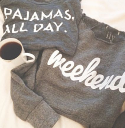cute 'pajamas all day' and 'weekend' shirts