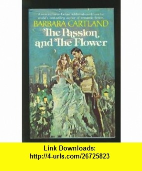 The passion and the flower (9780525176206) Barbara Cartland , ISBN-10: 0525176209  , ISBN-13: 978-0525176206 ,  , tutorials , pdf , ebook , torrent , downloads , rapidshare , filesonic , hotfile , megaupload , fileserve
