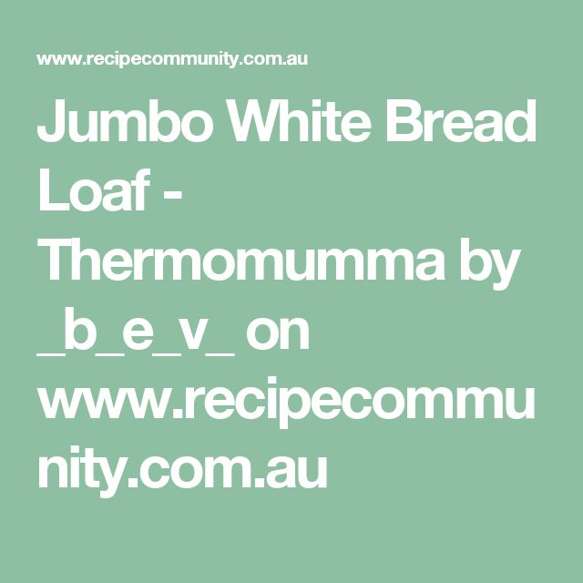Jumbo White Bread Loaf - Thermomumma by _b_e_v_ on www.recipecommunity.com.au