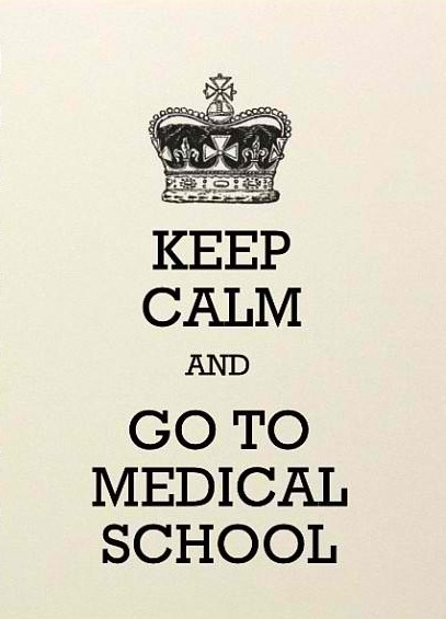 Keep Calm and Go To Medical School. haha yesss i'm getting there..