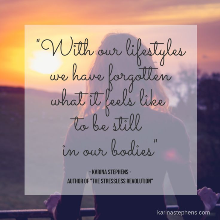 With our lifestyles, we have forgotten what it feels like to be still in our bodies...  www.karinastephens.com