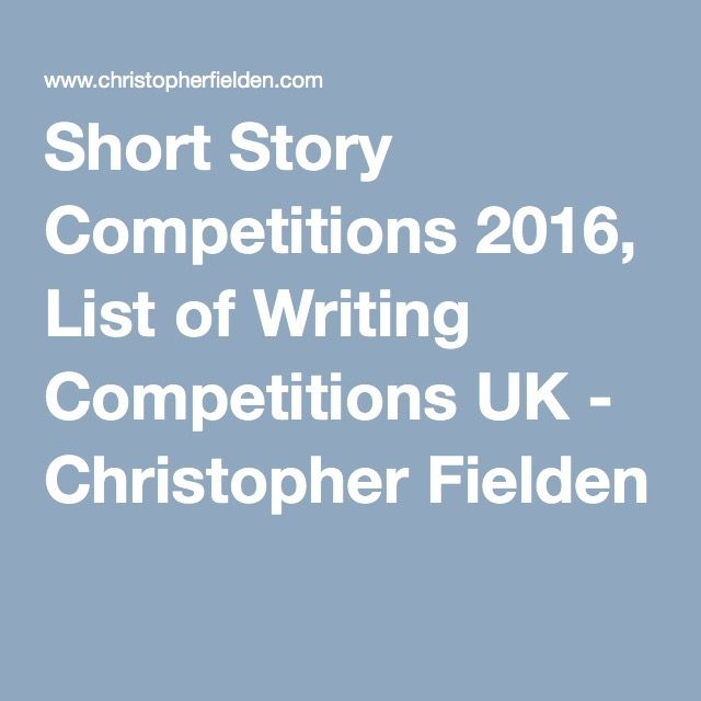 Short Story Competitions 2016, List of Writing Competitions UK - Christopher Fielden