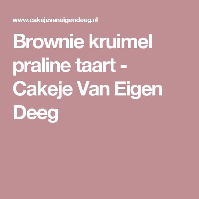 Brownie kruimel praline taart - Cakeje Van Eigen Deeg