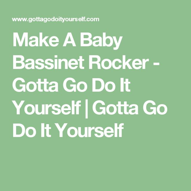 Make A Baby Bassinet Rocker - Gotta Go Do It Yourself | Gotta Go Do It Yourself