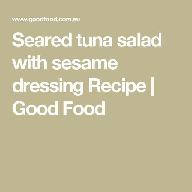 Seared tuna salad with sesame dressing Recipe   Good Food