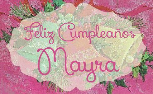 Feliz Cumpleaos Mayra Happy Birthday My Friend Happy Birthday My Friend Happy Birthday Me