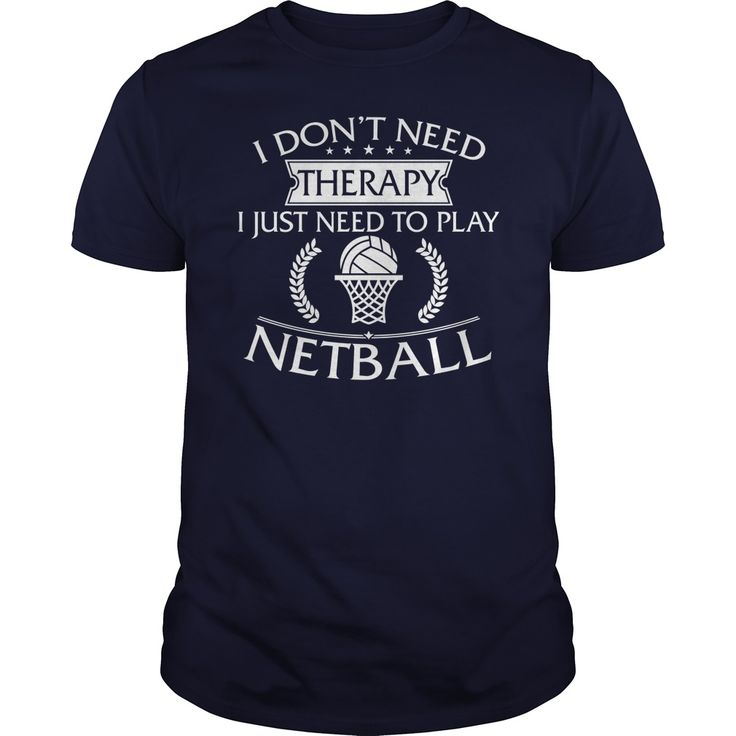 I Dont Need Therapy I Just Need To Play Netball ==> You want it? #Click_the_image_to_shopping_now