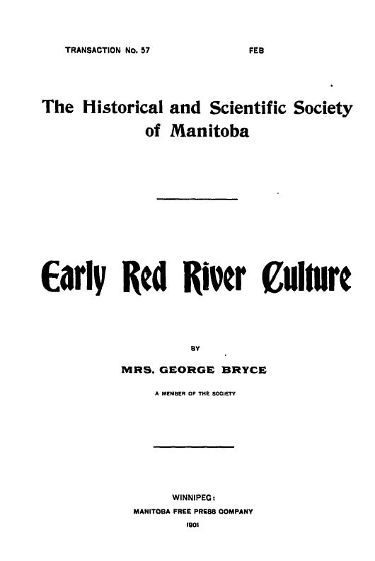 Rea this today.  Bryce, Marion Samuel (1839-1920) [info]. Early Red River culture. Winnipeg: Manitoba Free Press Company, 1901.