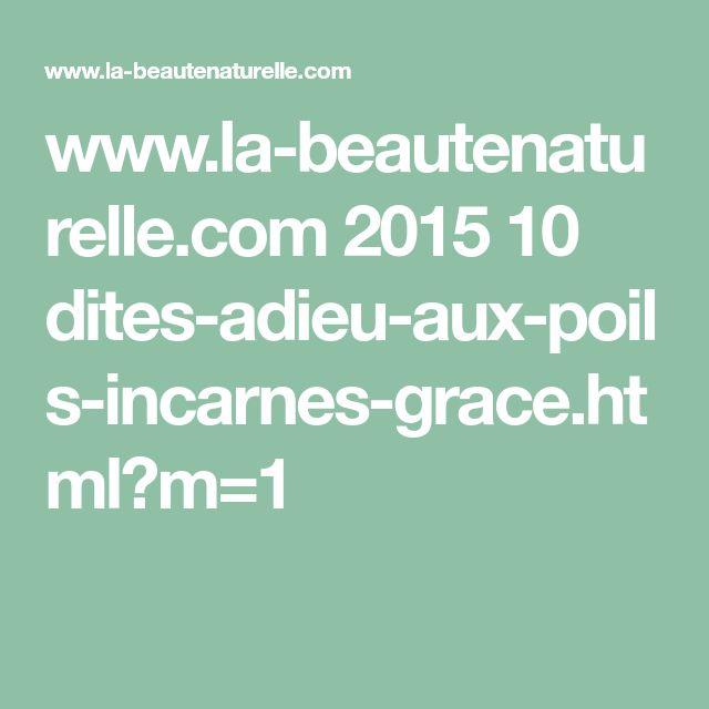 www.la-beautenaturelle.com 2015 10 dites-adieu-aux-poils-incarnes-grace.html?m=1
