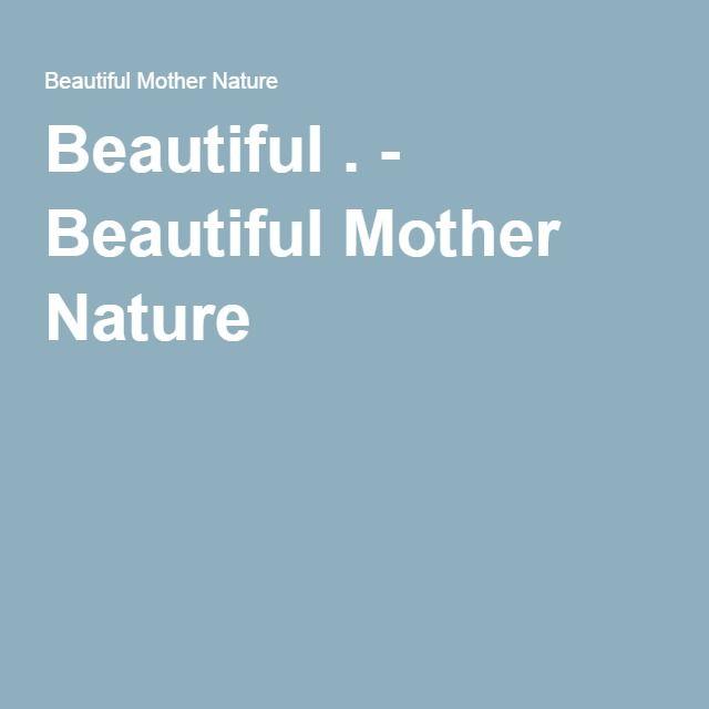 Beautiful . - Beautiful Mother Nature