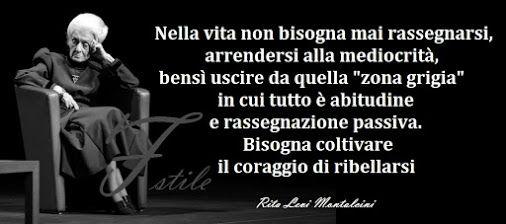 Bisognaa coltivare il coraggio di ribellarsi - Rita Levi Montalcini