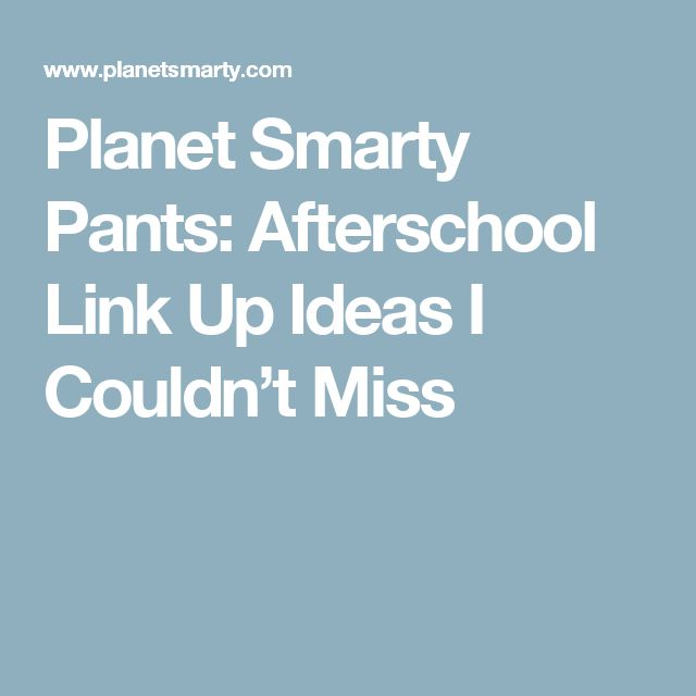 Planet Smarty Pants: Afterschool Link Up Ideas I Couldn't Miss