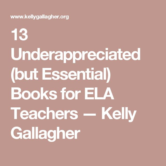 13 Underappreciated (but Essential) Books for ELA Teachers — Kelly Gallagher